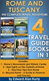 Rome and Tuscany - The Complete Travel Adventure - 4 Italy Guide Books in 1, Includes: Rome's Monuments and Historic Center, Sights on the Outskirts of ... Rome, Florence and Tuscany (English Edition)