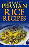 Persian food Cookbook:How to make Delicious Persian rice (Persian Recipes Cookbook Book 3)