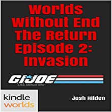 G.I. JOE: Invasion: Worlds Without End, The Return, Book 2 (       UNABRIDGED) by Josh Hilden Narrated by Trevor Clinger