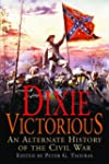 Dixie Victorious: An Alternate Histor...