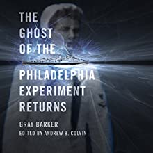 The Ghost of the Philadelphia Experiment Returns (       UNABRIDGED) by Gray Barker, Andrew Colvin Narrated by Troy A. Rutter