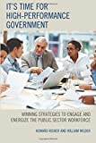 img - for It's Time for High-Performance Government: Winning Strategies to Engage and Energize the Public Sector Workforce book / textbook / text book