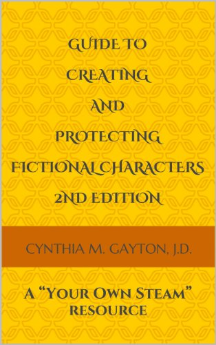 "Guide to Creating and Protecting Fictional Characters 2nd Edition: A ""Your Own Steam"" resource"