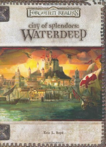City of Splendors: Waterdeep (Dungeons & Dragons d20 3.5 Fantasy Roleplaying, Forgotten Realms Supplement)