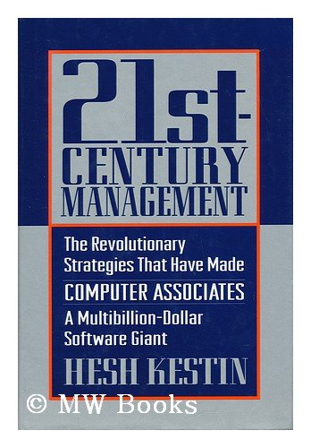 Twenty-First-Century Management: The Revolutionary Strategies That Have Made Computer Associates a Multibillion Dollar Software Giant