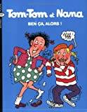 img - for Tom Tom ET Nana: Ben Ca, Alors! (French Edition) book / textbook / text book