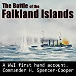 The Battle of the Falkland Islands: 1914: The Royal Navy and War in the Sout Atlantic in the Early Days of the First World War | H Spencer-Cooper