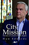 Huw Edwards City Mission - the Story of London's Welsh Chapels