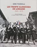 echange, troc Gino Tognolli - Les Trente Glorieuses en Lorraine : 1945-1975