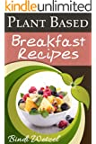 Plant Based Breakfast Recipes (Plant Based Series Book 1)
