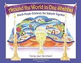 Around the World in One Shabbat: Jewish People Celebrate the Sabbath Together [Hardcover] [2011] (Author) Durga Yael Bernhard