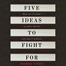Five Ideas to Fight For: How Our Freedom Is Under Threat and Why It Matters Audiobook by Lord Anthony Lester Narrated by Lord Anthony Lester