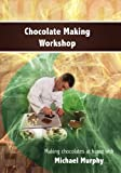 Chocolate Making Workshop [DVD] - Cooking sweet treats at home with Michael Murphy