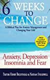 img - for Anxiety, Depression, Insomnia and Fear: Six Weeks to Change, A Biblical Plan for Anxiety Management and Changing Your Life! book / textbook / text book