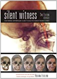Silent Witness: How Forensic Anthropology is Used to Solve the World's Toughest Crimes