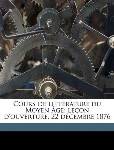 Cours de littérature du Moyen Âge; leçon d'ouverture, 22 décembre 1876