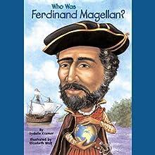 Who Was Ferdinand Magellan? (       UNABRIDGED) by S. A. Kramer Narrated by Kevin Pariseau