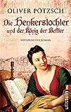 Die Henkerstochter und der K�nig der Bettler: Teil 3 der Saga (Die Henkerstochter-Saga)