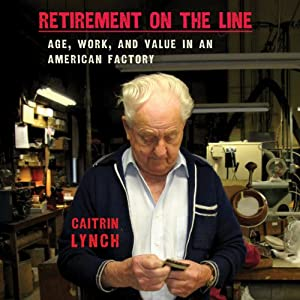 Retirement on the Line: Age, Work, and Value in an American Factory Audiobook