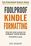 Foolproof Kindle Formatting: Step-By-Step Guide For Formatting Your Ebook (Windows & Mac) (The Foolproof Kindle Series 1)
