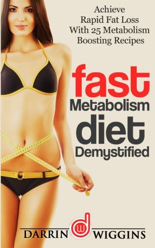 Fast Metabolism Diet: Demystified - Achieve Rapid Fat Loss With 25 Metabolism Boosting Recipes (Fast Metabolism Recipe Book compare prices)