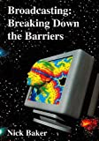 Broadcasting: Breaking Down the Barriers (1860205720) by Baker, Nick