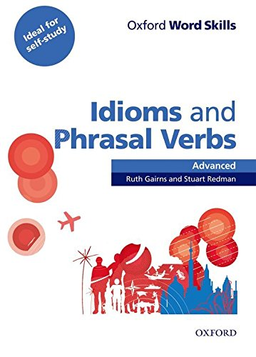 Oxford Word Skills Advanced. Idioms and Phrasal Verbs: Student's Book With Key