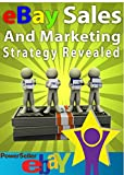 EBAY SALES AND MARKETING STRATEGY REVEALED:44 PROVEN WAYS TO INCREASE YOUR SALES AND PROFIT POTENTIAL