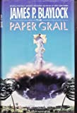 The Paper Grail (0441651267) by Blaylock, James P.