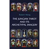 The Jungian Tarot and Its Archetypal Imagery (Jungian Tarot Trilogy)by Robert Wang