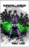 Supervillainous!: Confessions of a Costumed Evil-doer