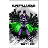 Supervillainous!: Confessions of a Costumed Evil-doer ~ Mike Leon