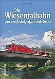 Die Wiesentalbahn 1967 bis heute