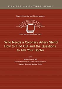 Who Needs a Coronary Artery Stent? How to Find Out and the Questions to Ask Your Doctor