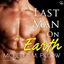 Last Man on Earth (       UNABRIDGED) by Michelle M. Pillow Narrated by Sarah Van Sweden