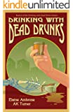 Drinking with Dead Drunks (Drinking with Dead Writers Book 2)