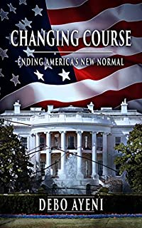 Changing Course: Ending America's New Normal by Debo Ayeni ebook deal