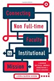 img - for Connecting Non Full-time Faculty to Institutional Mission: A Guidebook for College/University Administrators and Faculty Developers book / textbook / text book