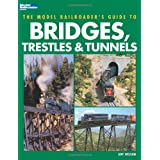 The Model Railroader's Guide to Bridges, Trestles & Tunnels ~ Jeff Wilson