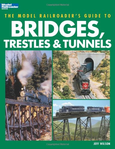 The Model Railroaders Guide to Bridges, Trestles & Tunnels