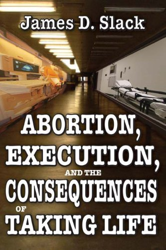 Abortion, Execution, and the Consequences of Taking Life, James Slack