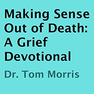 Making Sense Out of Death: A Grief Devotional | [Tom Morris]