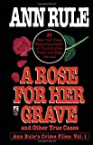 A Rose For Her Grave & Other True Cases (Ann Rule