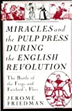Miracles and the Pulp Press During the English Revolution (1857281845) by Friedman, Jerome
