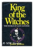 King of the Witches : The World of Alex Sanders