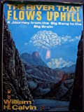 The River That Flows Uphill: A Journey from the Big Bang to the Big Brain (0025209205) by William H. Calvin