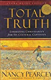TOTAL TRUTH~LIBERATING CHRISTIANITY FROM ITS CULTURAL CAPTIVITY