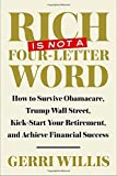 img - for Rich Is Not a Four-Letter Word: How to Survive Obamacare, Trump Wall Street, Kick-start Your Retirement, and Achieve Financial Success book / textbook / text book