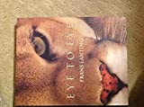 img - for Eye to Eye: Intimate Encounters with the Animal World book / textbook / text book