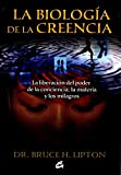 img - for La biologia de la creencia / The Biology of Belief: La liberacion del poder de la conciencia, la materia y los milagros / Unleashing the Power of Consciousness, Matter and Miracles (Spanish Edition) book / textbook / text book